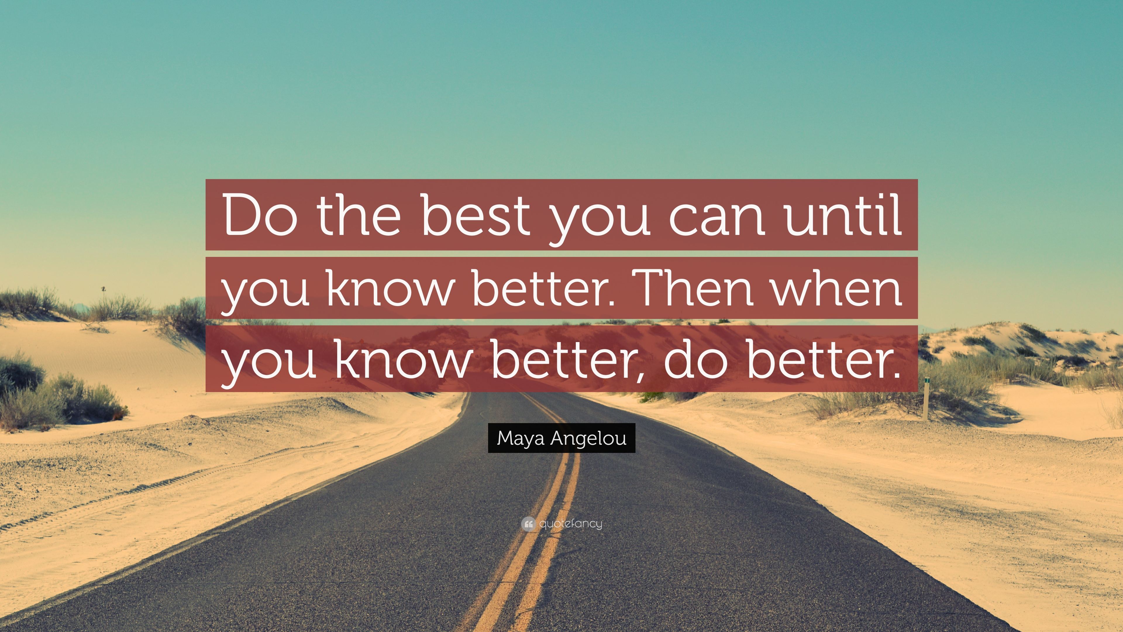58804-Maya-Angelou-Quote-Do-the-best-you-can-until-you-know-better-Then.jpg